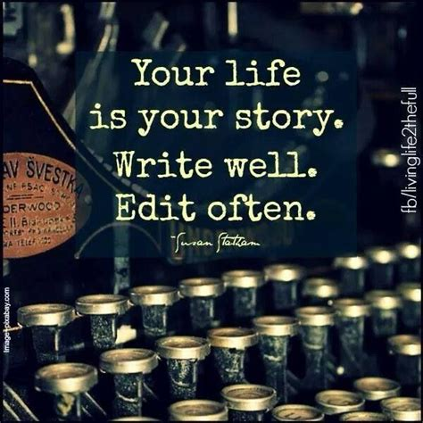 write for your life your life is your story write well edit often sally s