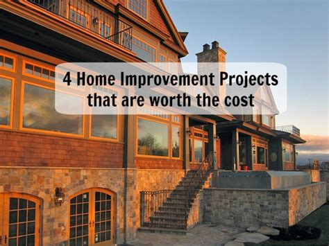 101 Worthwhile Home Improvement Ideas 4 Home Improvement Projects That Are Worth The Cost