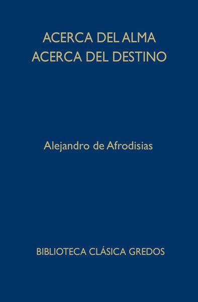 libro acerca del alma acerca del alma acerca del destino afrodisias alejandro de sinopsis del libro rese 241 as