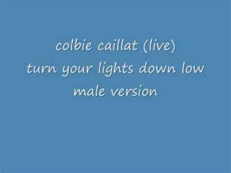 lights down low lyrics colbie caillat live turn your lights down low male