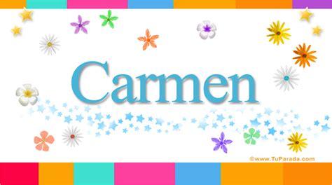 imagenes de el nombre carmen carmen significado del nombre carmen nombres