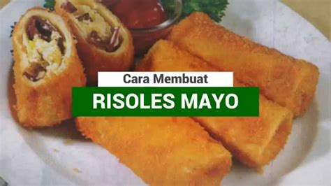 youtube membuat kulit risoles resep kue risoles mayo enak dan mantap youtube