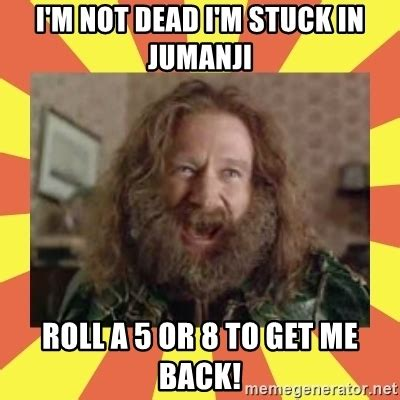 Im Dead Meme - i m not dead i m stuck in jumanji roll a 5 or 8 to get me