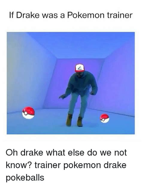 Drake Pokemon Meme - if drake was a pokemon trainer oh drake what else do we