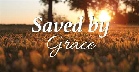 Saved By Grace saved by grace communion message ottawa church of