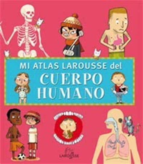 lecturas infantiles mi atlas larousse del cuerpo humano es hellokids com