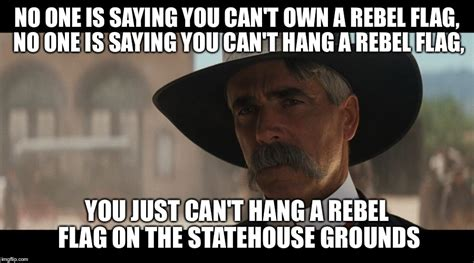 Rebel Meme - sam elliot on the flag debacle imgflip