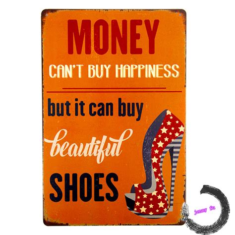 How To Buy Shoes Ae Get To These Safe Easy Steps by Quot Money Can T Buy Happiness But It Can Buy Shoes Quot Tin Signs
