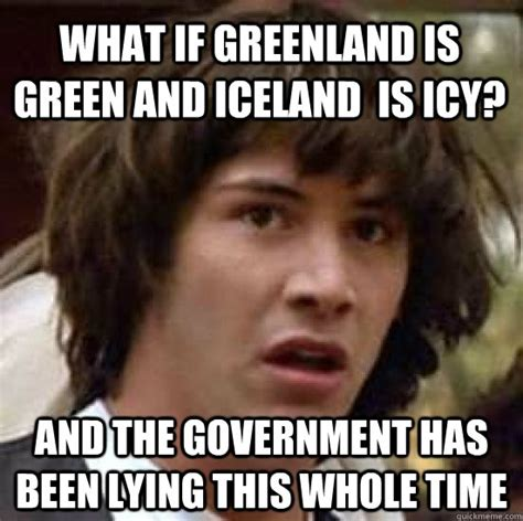 Iceland Meme - what if greenland is green and iceland is icy and the