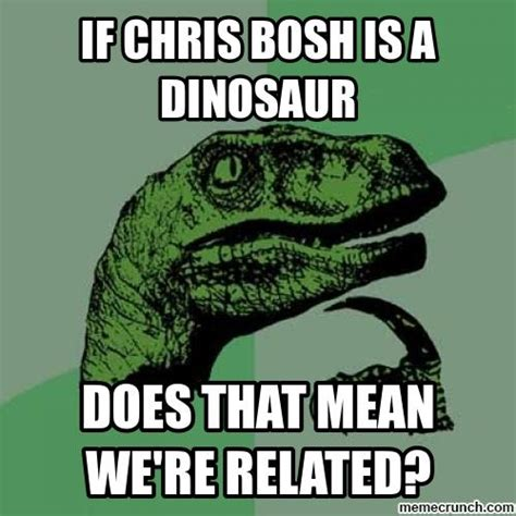 Dinosaur Meme Generator - if chris bosh is a dinosaur