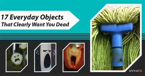 Want You Dead 17 objects that clearly want you dead