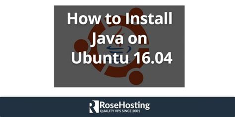 how to install jdk in ubuntu how to install java on ubuntu 16 04 rosehosting blog