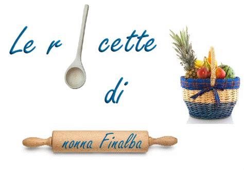ricette cucina italiana gratis ricette di cucina italiana della adorata nonna