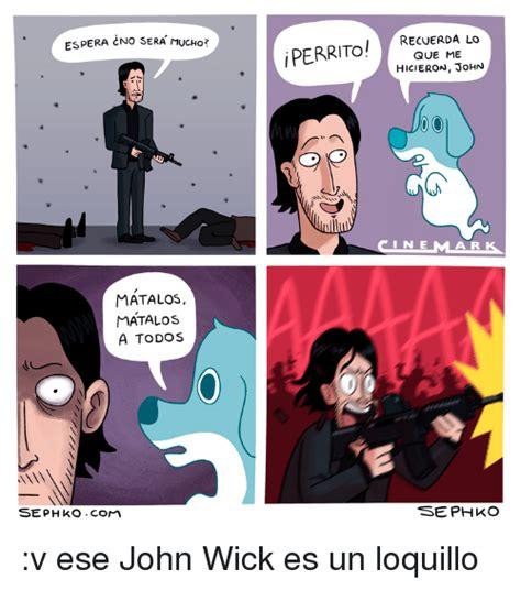 John Wick Memes - espera cno sera mucho matalos matalos a todos se phko com iperrito recuerda lo que me hicieron