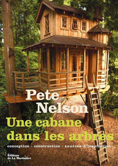 treehouse masters plans une cabane dans les arbres pete nelson editions de la