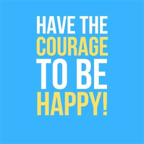 The Courage To Be Happy awesome inspiration quotes the courage to be happy