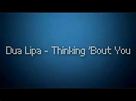 dua lipa thinking bout you lyric dua lipa thinking bout you official lyrics youtube