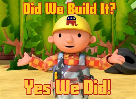 Bob The Builder Memes - republican bob the builder you didn t build that know