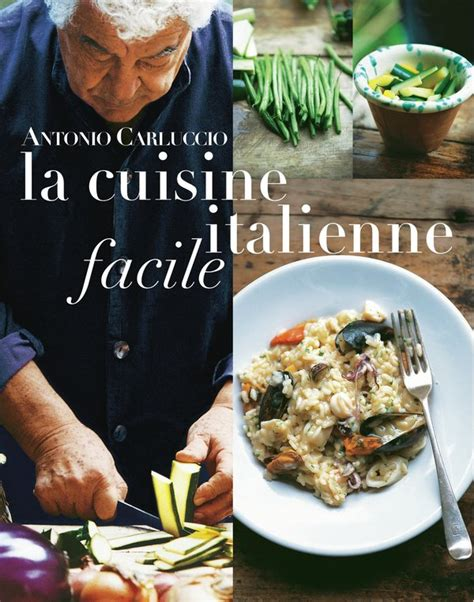 cuisine italienne facile la cuisine italienne facile antonio carluccio livre