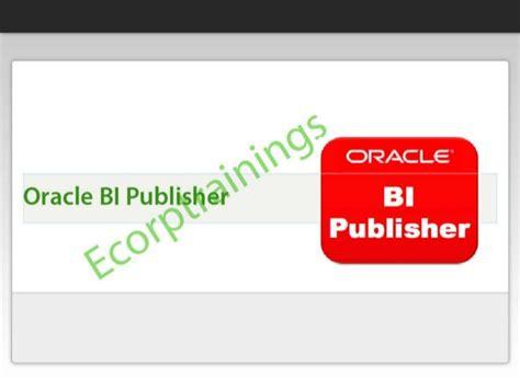 tutorial oracle bi publisher oracle bi publisher part1 online oracle bi publisher