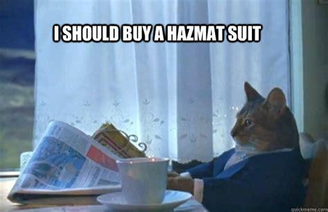 Cat Meme I Should Buy A Boat - i should buy a hazmat suit sophisticated cat quickmeme