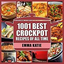 best dinner recipes of all time 1001 best crock pot recipes of all time crockpot fast