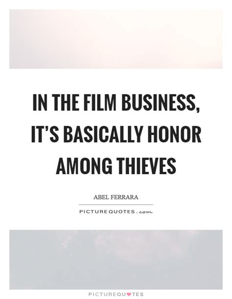 film business quotes in the film business it s basically honor among thieves