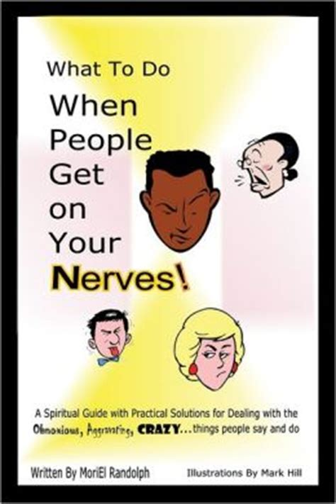 9 Things About That Get On My Nerves by What To Do When Get On Your Nerves A Spiritual