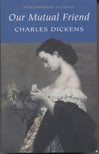 by charles dickens our mutual friend our mutual friend by charles dickens booksplease