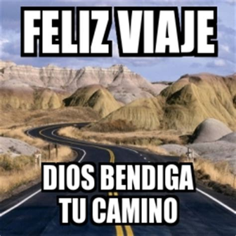 imagenes de dios bendiga tu camino meme personalizado feliz viaje dios bendiga tu camino