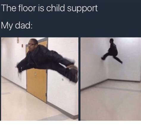the floor is child support my child support meme on