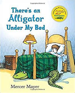 under my bed there s an alligator under my bed mercer mayer