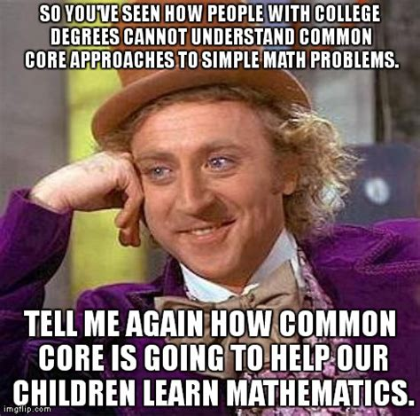 Common Core Math Meme - creepy condescending wonka meme imgflip