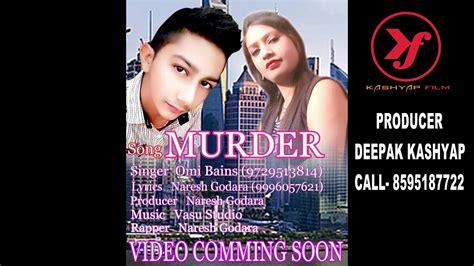 omi new song murder new song kashyap films naresh godra vashu studio