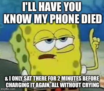 Phone Died Meme - trūth imgflip