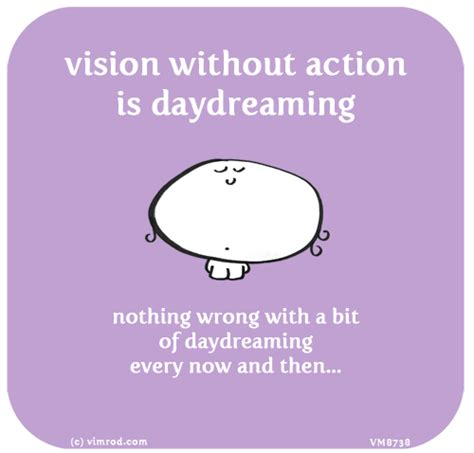 nothing wrong with going off in a daydream boy pixels 25 jun vision without action is daydreaming nothing