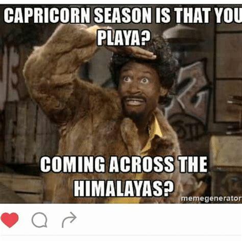 Capricorn Meme - capricorn season is that you playa coming across the