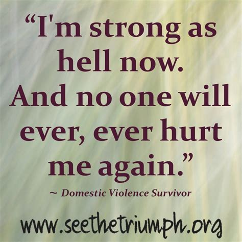 domestic violence survivor quotes on pinterest domestic quot i m strong as hell now and no one will ever ever hurt