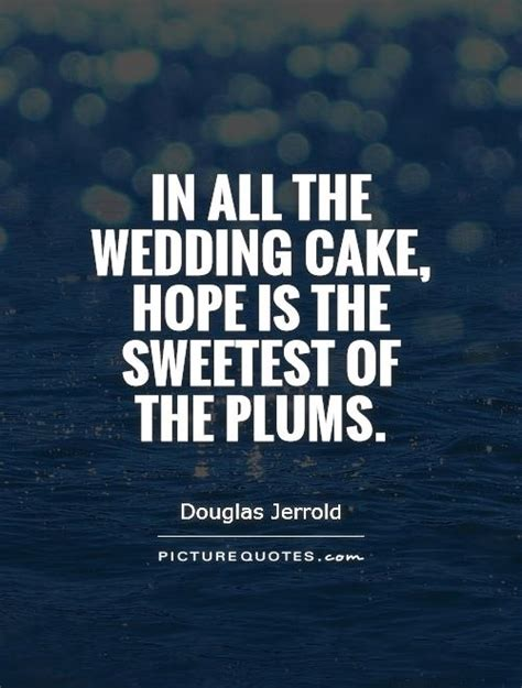 Wedding Cake Quotes by In All The Wedding Cake Is The Sweetest Of The Plums