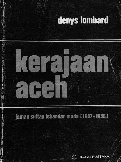 Denys Lombard - Kerajaan Aceh ( Jaman Sultan Iskandar Muda