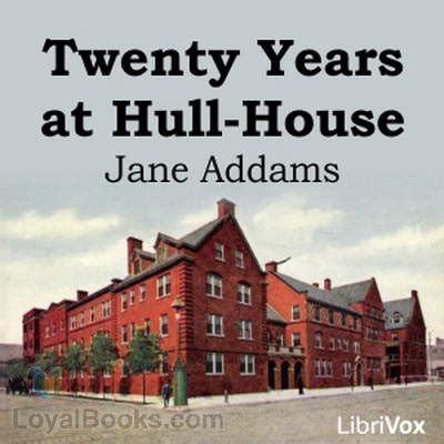 twenty years at hull house twenty years at hull house by jane addams free at loyal books
