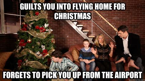 Family Christmas Meme - guilts you into flying home for christmas forgets to pick