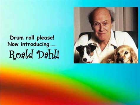 roald roll ppt drum roll please now introducing roald dahl