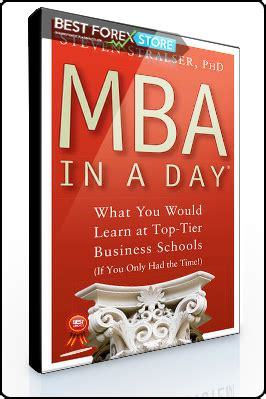Top Tier Schools With Mba Programs by Steven Stralser Mba In A Day What You Would Learn At