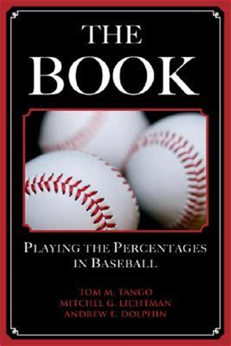 The Book by The Book The Percentages In Baseball By Tom M