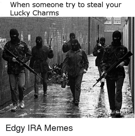 Ira Meme - when someone try to steal your lucky charms edgy ira memes