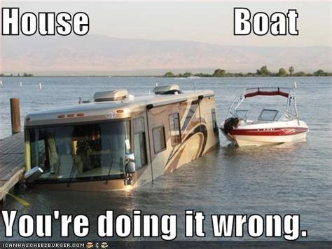 Boat Meme - house boat you re doing it wrong wrong meme and meme
