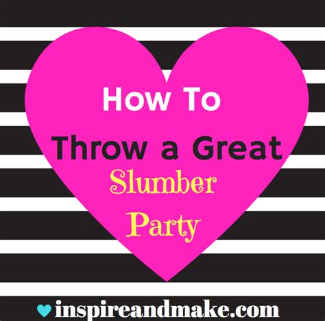 how to throw a great slumber party get your holiday on