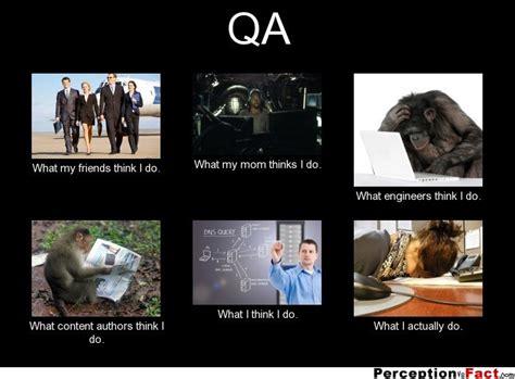 Qa Memes - qa what people think i do what i really do