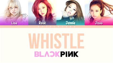 blackpink lyrics blackpink whistle 휘파람 color coded lyrics eng rom han